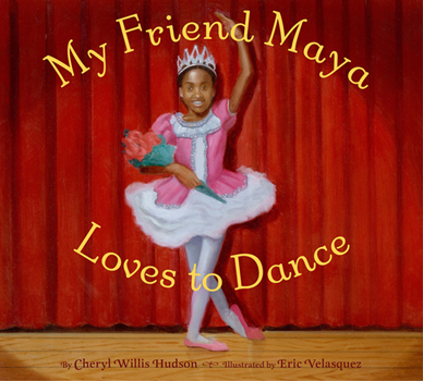 """My Friend Maya Loves to Dance"" by Cheryl Willis Hudson and illustrated by Eric Velasquez/Courtesy of Just Us Books"